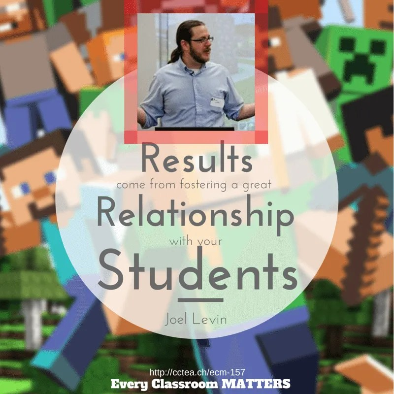 Results come from teachers building relationships with their students. Joel Levin