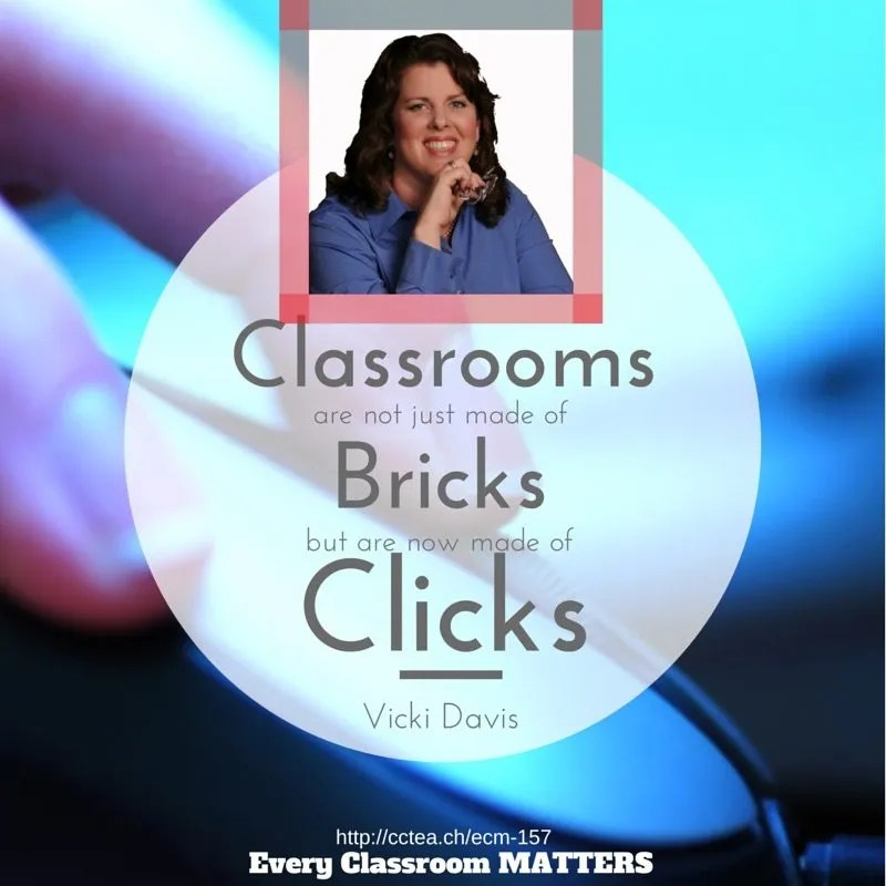 Classrooms are not just made of bricks, they are made of clicks. Vicki Davis