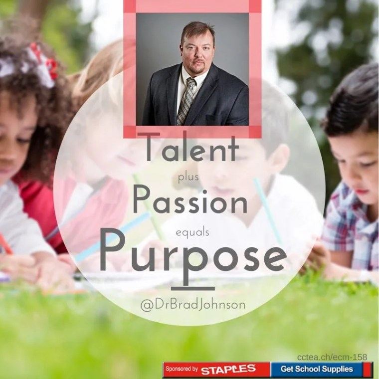 Talent Plus Passion equals purpose. Dr. Brad Johnson - Want Kids to Love School? Here's the secret
