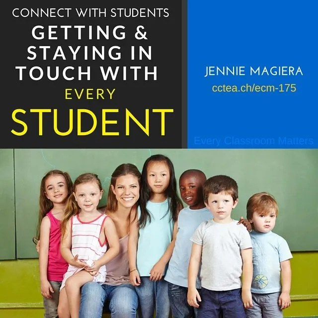 Connect with Students: Getting and Staying in Touch with Every Student is Episode 175 on Every Classroom Matters