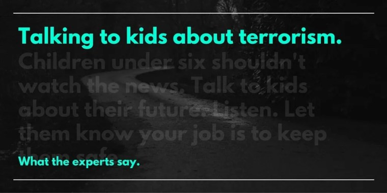 Talking to kids about terrorism.
