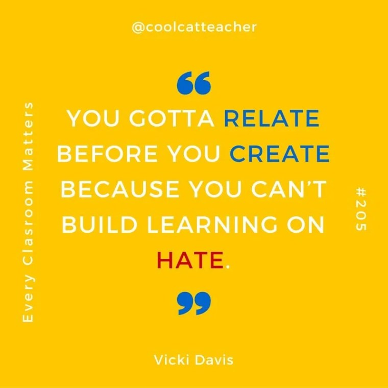 You gotta relate before you create because you can't build learning on hate. Vicki Davis