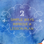 2 Simple Ways Improve a Lesson Plan