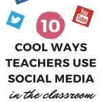 10 Cool Ways Teachers Use Social Media to Enhance Learning