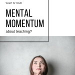 What Is Your Mental Momentum About Teaching?