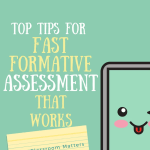 Top Tips for Fast Formative Assessment that Works