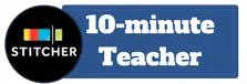 10-Minute Teacher Show Stitcher