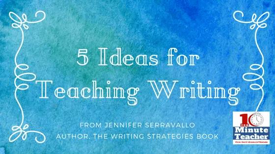 5 Ideas for Teaching Writing