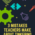 Sylvia Martinez: 3 Mistakes Teachers Make About Tinkering (and more)
