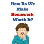 How Do We Make Homework Worth It?