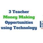 3 Teacher Money Making Opportunities Using Technology
