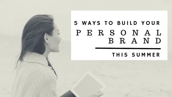 5 ways build your personal brand this summer