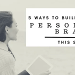 5 Ideas to Build Your Personal Brand This Summer