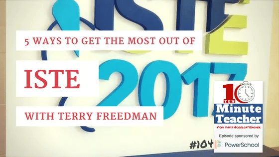 get the most out of ISTE 2017