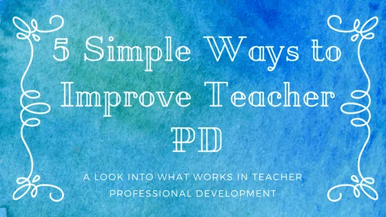 5 Simple Ways to Improve Teacher PD (1)