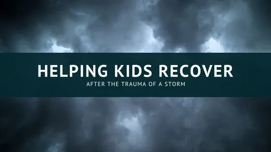 helping kids recover storm trauma