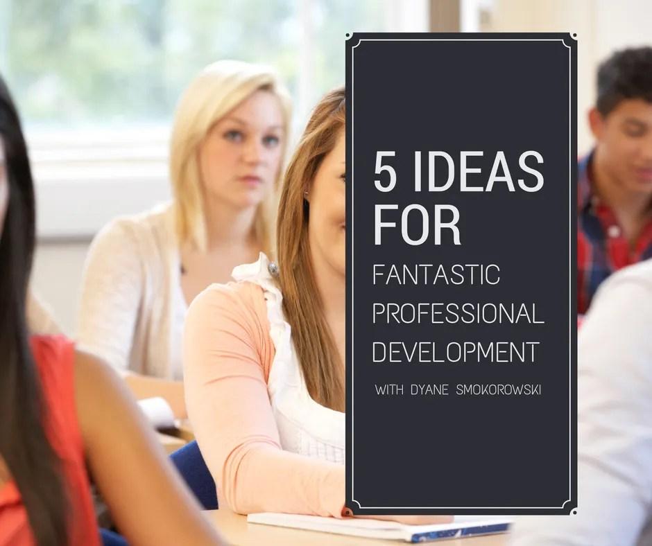 5 Ideas for Fantastic Professional Development for Teachers