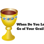 When Do You Let Go of Your Grail?