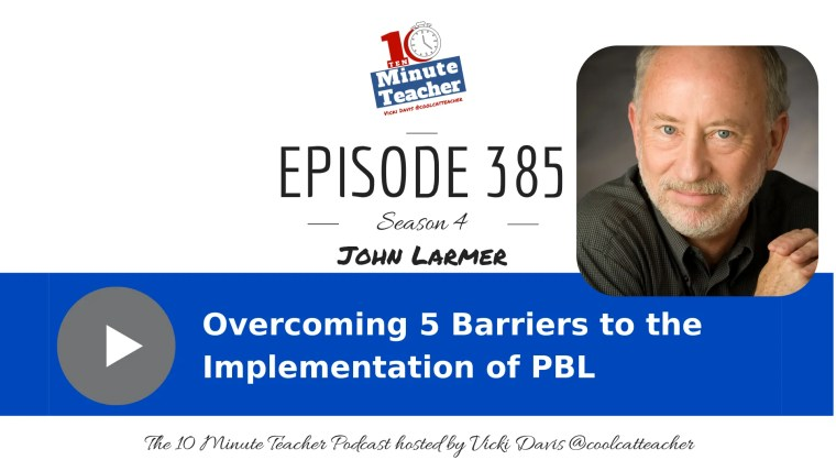 385 5 barriers to pbl john larmer