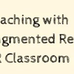 Webinar: Teaching with Augmented Reality with #ARVRinEDU Classroom Enthusiasts