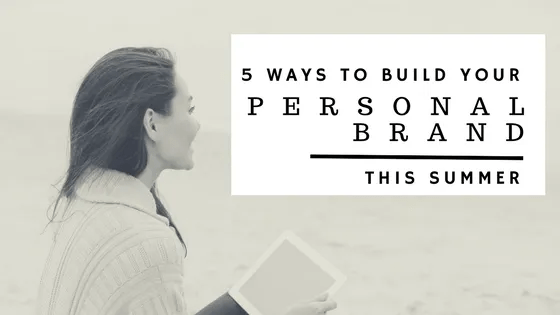 5-ways-build-your-personal-brand-this-summer