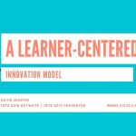 A Learner Centered Innovation Model #iste19 #notatiste19