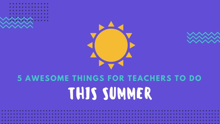 awesome-things-for-teachers-to-do-this-summer-1