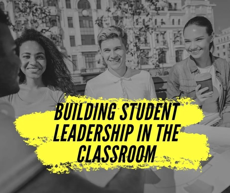 Building Student Leadership in the Classroom