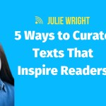 5 Ways to Curate Texts That Inspire Readers