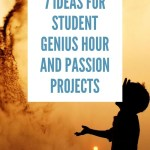 7 Ideas for Student Genius Hour and Passion Projects