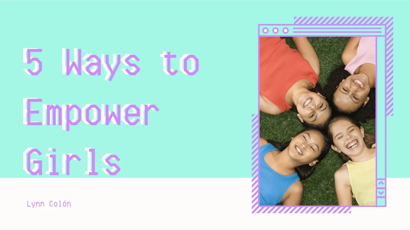 5 Ways to Empower Girls @coolcatteacher
