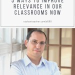 5 Ways to Improve Relevance in Our Classrooms Now