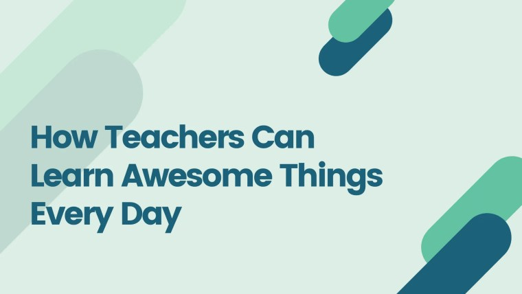 How Teachers Can Learn Awesome Things Everyday