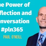 The Power of Reflection and Conversation #pln365