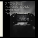 "7 Tips for Making Great Student ""Pitch"" Videos"