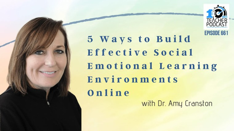 5 Ways to Build Effective Social Emotional Learning Environments with Amy Cranston
