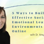 5 Ways to Build Effective Social Emotional Learning Environments Online