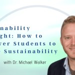 Sustainability Spotlight: How to Empower Students to Tackle Sustainability Issues