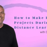 How to Make Passion Projects During Distance Learning