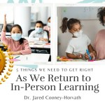 5 Things We Need to Get Right As we Move Back to In Person Learning