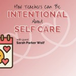 How Teachers Can Be Intentional About Self Care