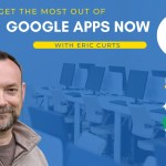 How to Get the Most Out of Google Apps Now with Eric Curts