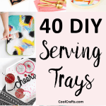 40 Most Incredible Diy Serving Tray Ideas Cool Crafts