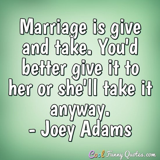 marriage is give and
