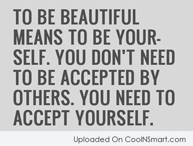 Beauty Quote: To be beautiful means to be yourself....