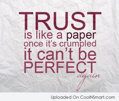 Trust Quote: Trust is like a paper, once crumpled,...