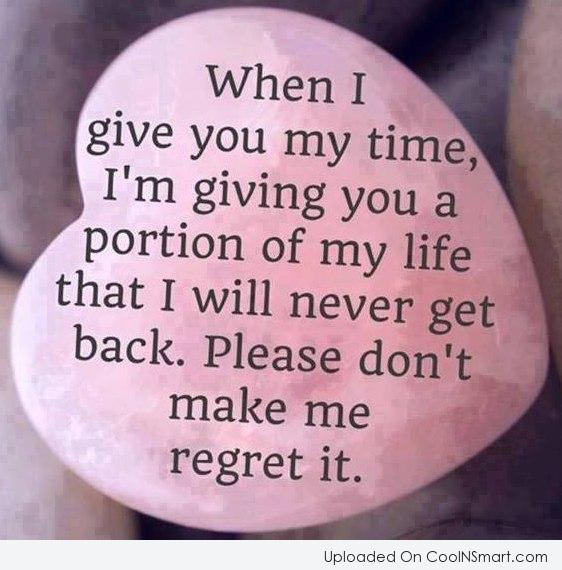 Trust Quote: When I give you my time, I'm...