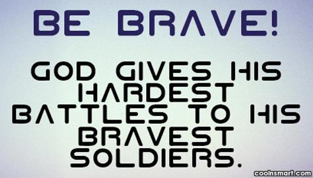 God Quote: Be brave! God gives his hardest battles...
