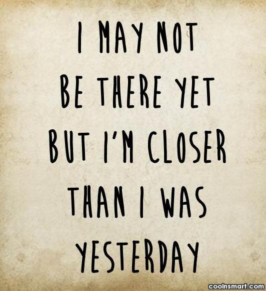 Inspirational Quote: I may not be there yet, but...