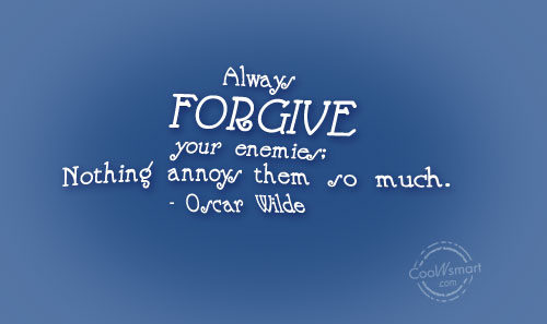 Enemy Quote: Always forgive your enemies; nothing annoys them...